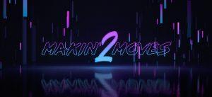 MAKIN' MOVES 2